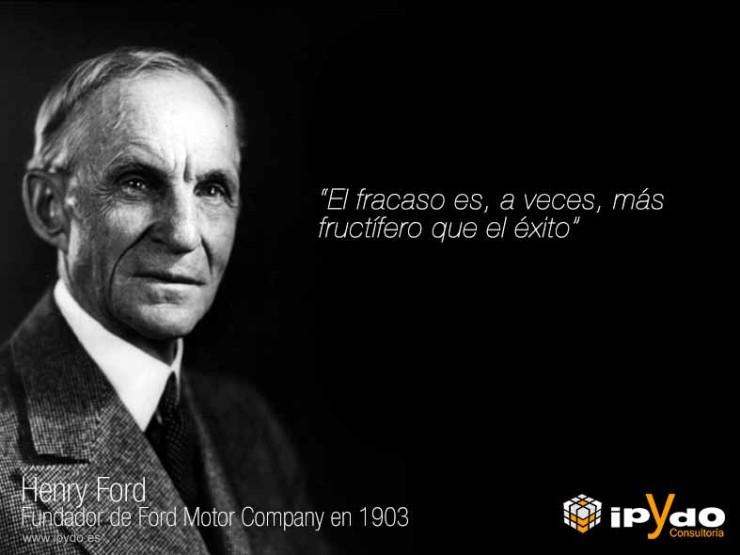 Henry Ford - El fracaso es, a veces, más fructífero que el éxito